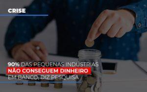 90 Das Pequenas Industrias Nao Conseguem Dinheiro Em Banco Diz Pesquisa Prime Cont - Escritório de Contabilidade em Caxias do Sul | Prime Cont