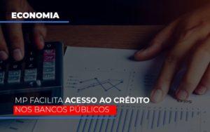 Mp Facilita Acesso Ao Criterio Nos Bancos Publicos Prime Cont - Escritório de Contabilidade em Caxias do Sul | Prime Cont