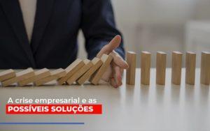 A Crise Empresarial E As Possiveis Solucoes Prime Cont - Escritório de Contabilidade em Caxias do Sul | Prime Cont