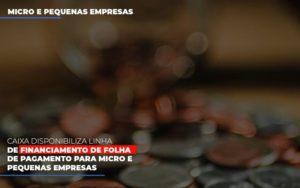 Caixa Disponibiliza Linha De Financiamento Para Folha De Pagamento Contabilidade No Itaim Paulista Sp | Abcon Contabilidade Prime Cont - Escritório de Contabilidade em Caxias do Sul | Prime Cont