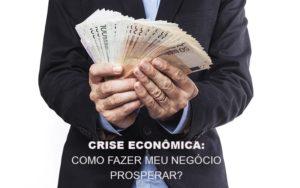 Crise Economica Como Fazer Meu Negocio Prosperar Prime Cont - Escritório de Contabilidade em Caxias do Sul   Prime Cont