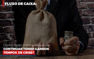 Fluxo De Caixa Como Fazer Minha Empresa Continuar Tendo Ganos Em Tempos De Crise Prime Cont - Escritório de Contabilidade em Caxias do Sul | Prime Cont