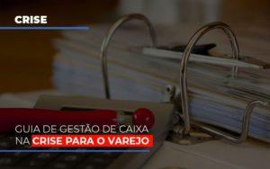 Guia De Gestao De Caixa Na Crise Para O Varejo Prime Cont - Escritório de Contabilidade em Caxias do Sul | Prime Cont