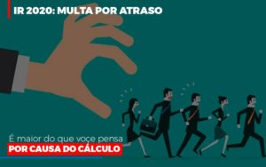 Ir 2020 Multa Por Atraso E Maior Do Que Voce Pensa Por Causa Do Calculo Restituição Prime Cont - Escritório de Contabilidade em Caxias do Sul | Prime Cont