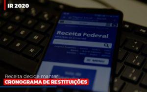 Ir 2020 Receita Federal Decide Manter Cronograma De Restituicoes Prime Cont - Escritório de Contabilidade em Caxias do Sul | Prime Cont