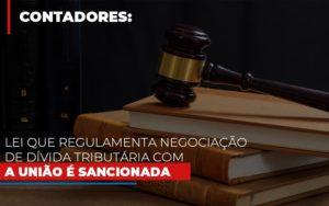 Lei Que Regulamenta Negociacao De Divida Tributaria Com A Uniao E Sancionada Prime Cont - Escritório de Contabilidade em Caxias do Sul | Prime Cont