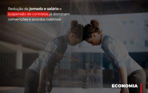 Reducao De Jornada E Salario E Suspensao De Contratos Ja Dominam Convencoes E Acordos Prime Cont - Escritório de Contabilidade em Caxias do Sul | Prime Cont