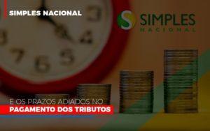 Simples Nacional E Os Prazos Adiados No Pagamento Dos Tributos Prime Cont - Escritório de Contabilidade em Caxias do Sul   Prime Cont