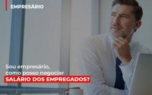 Sou Empresario Como Posso Negociar Salario Dos Empregados Prime Cont - Escritório de Contabilidade em Caxias do Sul | Prime Cont
