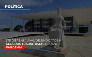 Stf Dispensa Aval De Sindicatos A Acordos Trabalhistas Durante Pandemia Prime Cont - Escritório de Contabilidade em Caxias do Sul | Prime Cont