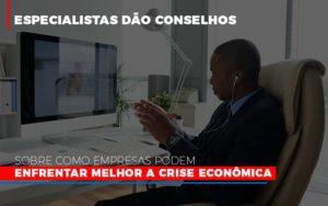 Especialistas Dao Conselhos Sobre Como Empresas Podem Enfrentar Melhor A Crise Economica Prime Cont - Escritório de Contabilidade em Caxias do Sul   Prime Cont