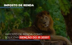 Imposto De Renda Como Solicitar Isencao Do Ir 2020 Prime Cont - Escritório de Contabilidade em Caxias do Sul | Prime Cont
