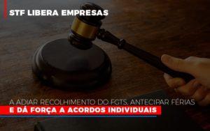 Stf Libera Empresas A Adiar Recolhimento Do Fgts Antecipar Ferias E Da Forca A Acordos Individuais Prime Cont - Escritório de Contabilidade em Caxias do Sul | Prime Cont