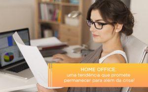 Home Office Uma Tendencia Que Promete Permanecer Para Alem Da Crise - Escritório de Contabilidade em Caxias do Sul | Prime Cont