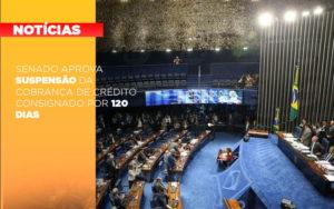 Senado Aprova Suspensao Da Cobranca De Credito Consignado Por 120 Dias - Escritório de Contabilidade em Caxias do Sul   Prime Cont