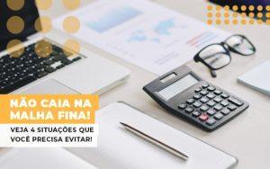 Nao Caia Na Malha Fina Veja 4 Situacoes Que Voce Precisa Evitar - Escritório de Contabilidade em Caxias do Sul | Prime Cont