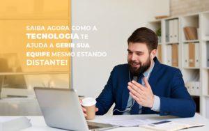 Saiba Agora Como A Tecnologia Te Ajuda A Gerir Sua Equipe Mesmo Estando Distante - Escritório de Contabilidade em Caxias do Sul | Prime Cont