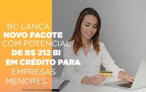 Bc Lanca Novo Pacote Com Potencial De R 212 Bi Em Credito Para Empresas Menores - Escritório de Contabilidade em Caxias do Sul | Prime Cont