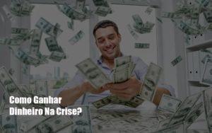 Como Ganhar Dinheiro Na Crise - Escritório de Contabilidade em Caxias do Sul | Prime Cont