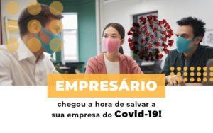 Empresario Chegou A Hora De Salvar A Sua Empresa Do Covid 19 - Escritório de Contabilidade em Caxias do Sul | Prime Cont