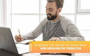 Empresas Vao Vender Na Quinta Feira Sem Repasse De Tributos Prime Cont - Escritório de Contabilidade em Caxias do Sul | Prime Cont
