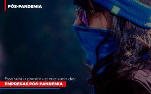 Esse Sera O Grande Aprendizado Das Empresas Pos Pandemia Prime Cont - Escritório de Contabilidade em Caxias do Sul | Prime Cont