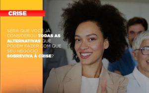 Sera Que Voce Ja Considerou Todas As Alternativas Que Podem Fazer Com Que Seu Negocio Sobreviva A Crise - Escritório de Contabilidade em Caxias do Sul | Prime Cont