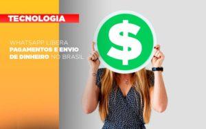 Whatsapp Libera Pagamentos Envio Dinheiro Brasil - Escritório de Contabilidade em Caxias do Sul | Prime Cont