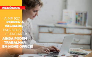 A Mp 927 Perdeu A Validade Mas Seus Estagiarios Ainda Podem Trabalhar Em Home Office - Escritório de Contabilidade em Caxias do Sul | Prime Cont