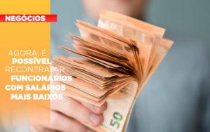 Agora E Possivel Recontratar Funcionarios Com Salarios Mais Baixos - Escritório de Contabilidade em Caxias do Sul | Prime Cont