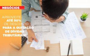 Aproveite Ate 50 De Desconto Para A Quitacao De Dividas Tributarias - Escritório de Contabilidade em Caxias do Sul | Prime Cont