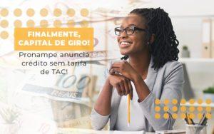 Finalmente Capital De Giro Pronampe Anuncia Credito Sem Tarifa De Tac - Escritório de Contabilidade em Caxias do Sul | Prime Cont