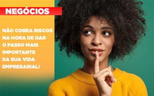 Nao Corra Riscos Na Hora De Dar O Passo Mais Importante Da Sua Vida Empresarial - Escritório de Contabilidade em Caxias do Sul | Prime Cont