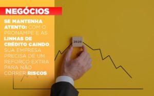 Se Mantenha Atento Com O Pronampe E As Linhas De Credito Caindo Sua Empresa Precisa De Um Reforco Extra Para Nao Correr Riscos - Escritório de Contabilidade em Caxias do Sul | Prime Cont
