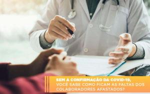 Sem A Confirmacao De Covid 19 Voce Sabe Como Ficam As Faltas Dos Colaboradores Afastados - Escritório de Contabilidade em Caxias do Sul | Prime Cont