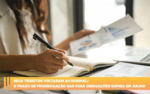Seus Tributos Voltaram Ao Normal O Prazo De Prorrogacao Das Suas Obrigacoes Expira Em Julho - Escritório de Contabilidade em Caxias do Sul | Prime Cont