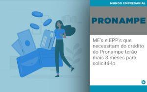 Me S E Epp S Que Necessitam Do Credito Pronampe Terao Mais 3 Meses Para Solicita Lo - Escritório de Contabilidade em Caxias do Sul | Prime Cont