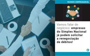 Vamos Falar De Negocios Empresas Do Simples Nacional Ja Podem Solicitar A Renegociacao De Debitos - Escritório de Contabilidade em Caxias do Sul | Prime Cont
