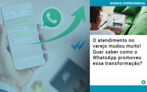 O Atendimento No Varejo Mudou Muito Quer Saber Como O Whatsapp Promoveu Essa Transformacao - Escritório de Contabilidade em Caxias do Sul | Prime Cont