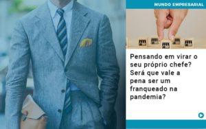 Pensando Em Virar O Seu Proprio Chefe Sera Que Vale A Pena Ser Um Franqueado Na Pandemia - Escritório de Contabilidade em Caxias do Sul | Prime Cont
