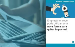 Empresario Voce Pode Utilizar Uma Nova Forma Para Quitar Impostos - Escritório de Contabilidade em Caxias do Sul | Prime Cont