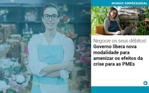 Negocie Os Seus Debitos Governo Libera Nova Modalidade Para Amenizar Os Efeitos Da Crise Para Pmes - Escritório de Contabilidade em Caxias do Sul | Prime Cont