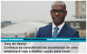 Saia Do Obvio Conheca As Caracteristiscas Societarias De Uma Empresa E Veja A Melhor Opcao Para Voce Quero Montar Uma Empresa - Escritório de Contabilidade em Caxias do Sul | Prime Cont