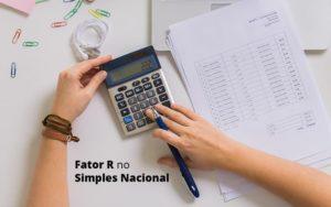 Descubra O Que E O Fator R No Simples Nacional E Como Calculalo Post (1) Quero Montar Uma Empresa - Escritório de Contabilidade em Caxias do Sul | Prime Cont