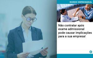 Nao Contratar Apos Exame Admissional Pode Causar Implicacoes Para Sua Empresa - Escritório de Contabilidade em Caxias do Sul | Prime Cont