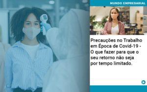 Precaucoes No Trabalho Em Epoca De Covid 19 O Que Fazer Para Que O Seu Retorno Nao Seja Por Tempo Limitado Quero Montar Uma Empresa - Escritório de Contabilidade em Caxias do Sul | Prime Cont