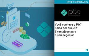 Voce Conhece O Pix Saiba Por Que Ele E Vantajoso Para O Seu Negocio - Escritório de Contabilidade em Caxias do Sul | Prime Cont