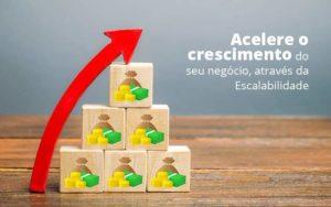 Acelere O Crescimento Do Seu Negocio Atraves Da Escalabilidade Post (1) Quero Montar Uma Empresa - Escritório de Contabilidade em Caxias do Sul | Prime Cont