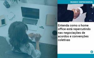 Entenda Como O Home Office Está Repercutindo Nas Negociações De Acordos E Convenções Coletivas Quero Montar Uma Empresa - Escritório de Contabilidade em Caxias do Sul | Prime Cont