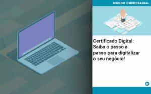 Certificado Digital: Saiba O Passo A Passo Para Digitalizar O Seu Negócio! - Escritório de Contabilidade em Caxias do Sul | Prime Cont